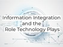 Information Integration and the Role Technology Plays